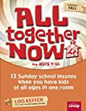All Together Now - Fall: 13 Sunday School Lessons When You Have Kids of All Ages In One Room (0764478036) by Lois Keffer