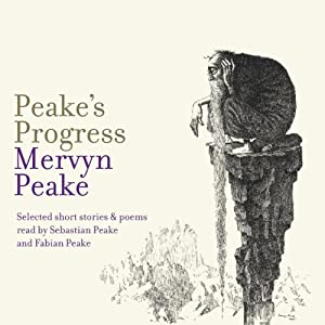 Peake's Progress: Selected short stories and poems | [Mervyn Peake, Maeve Gilmore]