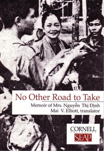 No Other Road to Take Memoir of Mrs Nguyen Thi Dinh Data Paper- Southeast Asia Program Cornell University087728542X