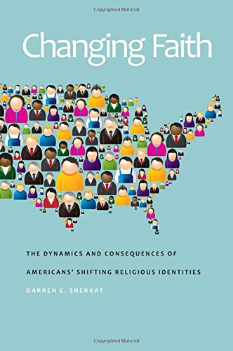 Changing Faith: The Dynamics and Consequences of Americans' Shifting Religious Identities