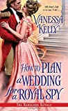 By Vanessa Kelly How to Plan a Wedding for a Royal Spy (The Renegade Royals) [Mass Market Paperback]