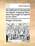 img - for An address to the people of Ireland; shewing them why they ought to submit to an union. book / textbook / text book