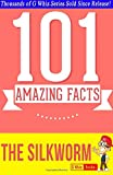 G Whiz The Silkworm - 101 Amazing Facts You Didn't Know: #1 Fun Facts & Trivia Tidbits