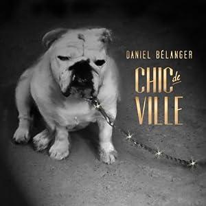 Daniel Bélanger – Chic de ville
