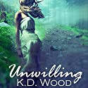 Unwilling Audiobook by K.D. Wood Narrated by Candice Goodman