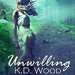 Unwilling | K.D. Wood