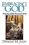 img - for Embracing God: Praying with Teresa of Avila book / textbook / text book