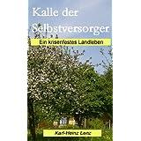 """Kalle der Selbstversorger: Ein krisenfestes Landlebenvon """"Karl-Heinz Lenz"""""""