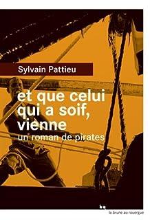 Et que celui qui a soif, vienne : un roman de pirates, Pattieu, Sylvain