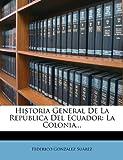 img - for Historia General De La Rep blica Del Ecuador: La Colonia... (Spanish Edition) book / textbook / text book