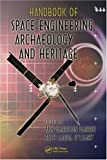 Handbook of Space Engineering, Archaeology, and Heritage (Advances in Engineering Series)