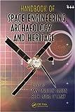 Handbook of Space Engineering, Archaeology, and Heritage (Advances in Engineering Series)