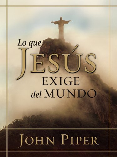 Lo que Jesus exige: What Jesus Demands from the World (Spanish Edition)