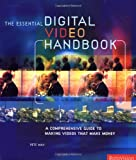 img - for The Essential Digital Video Handbook: A Comprehensive Guide to Making Videos That Make Money book / textbook / text book