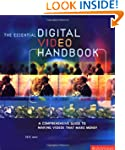 The Essential Digital Video Handbook:...