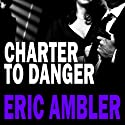 Charter to Danger (       UNABRIDGED) by Eric Ambler Narrated by William Gaminara