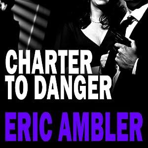 Charter to Danger | [Eric Ambler]