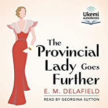 The Provincial Lady Goes Further Audiobook by E. M. Delafield Narrated by Georgina Sutton