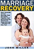 img - for Marriage Recovery: How I Saved My 10 Year Marriage, Kept Our Family Together, And Discovered The Secret To A Happy Marriage -- And How You Can, Too! book / textbook / text book