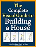 img - for The Complete Visual Guide to Building a House book / textbook / text book