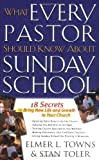 What Every Pastor Should Know About Sunday School: 18 Secrets to Bring New Life and Growth to Your Church (0830728597) by Towns, Elmer L.
