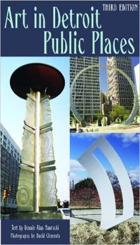 Art in Detroit Public Places: Third Edition (Great Lakes Books Series) written by Dennis Alan Nawrocki