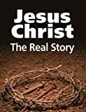 Jesus Christ: The Real Story