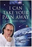 I Can Take Your Pain Away: A Doctor's...