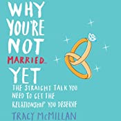 Why You're Not Married... Yet: The Straight Talk You Need to Get the Relationship You Deserve | [Tracy McMillan]