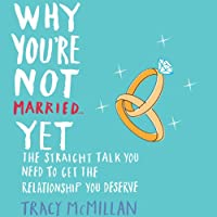 Why You're Not Married... Yet: The Straight Talk You Need to Get the Relationship You Deserve (       UNABRIDGED) by Tracy McMillan Narrated by Tracy McMillan