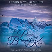 The Prince, a Betrayal, & a Kiss: An Enlighten Series Short Story | Kristin D. Van Risseghem