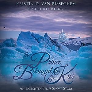 The Prince, a Betrayal, & a Kiss Audiobook