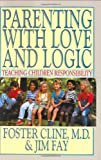 Parenting with Love and Logic : Teaching Children Responsibility (0891093117) by Cline, Foster W.