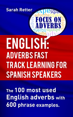 ENGLISH-ADVERBS-FAST-TRACK-LEARNING-FOR-SPANISH-SPEAKERS-The-100-most-used-English-adverbs-with-600-phrase-examples