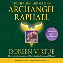 The Healing Miracles of Archangel Raphael (       UNABRIDGED) by Doreen Virtue Narrated by Doreen Virtue