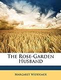 Amazon / Nabu Press: The Rose - Garden Husband (Margaret Widdemer)