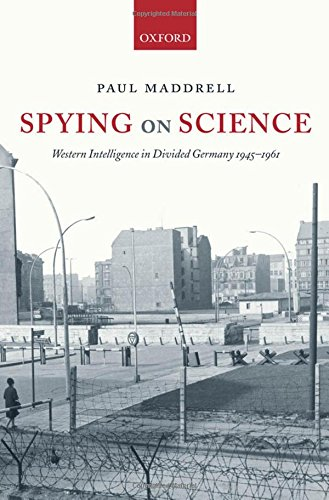 Spying on Science: Western Intelligence in Divided Germany 1945-1961