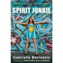 Spirit Junkie: A Radical Road to Self-Love and Miracles (       UNABRIDGED) by Gabrielle Bernstein Narrated by Gabrielle Bernstein