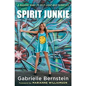 Spirit Junkie: A Radical Road to Self-Love and Miracles | [Gabrielle Bernstein]
