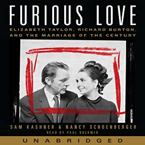Furious Love: Elizabeth Taylor, Richard Burton, and the Marriage of the Century | [Sam Kashner, Nancy Schoenberger]