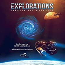 Explorations: Through the Wormhole Audiobook by Jacob Cooper, Richard Fox, Ralph Kern, Stephen Moss, Josh Hayes, Shellie Horst, PP Corcoran, Chris Guillory, Rosie Oliver, Charlie Pulsipher Narrated by Keith Michaelson