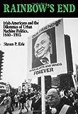 ISBN 9780520071834 product image for Rainbow's End: Irish-Americans and the Dilemmas of Urban Machine Politics, 1840- | upcitemdb.com