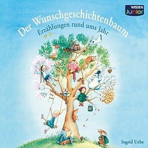 Der Wunschgeschichtenbaum: Erzählungen rund ums Jahr   [Ingrid Uebe]