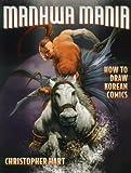 img - for Manhwa Mania: How to Draw Korean Comics (Manga Mania) book / textbook / text book