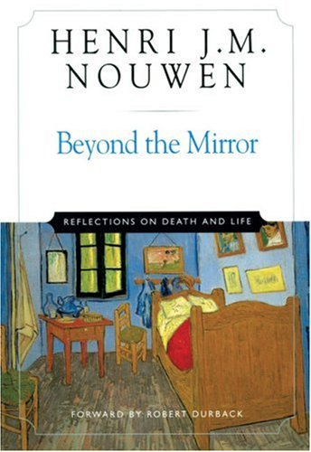 Beyond the Mirror: Reflections on Life and Death: Henri J. M. Nouwen, Robert Durback: 9780824519612: Amazon.com: Books