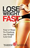 Lose Weight Fast: Your 17 Steps To Crushing Any Weight Loss Goal (Health Wealth & Happiness Book 19)