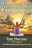 img - for Your Power Path to Freedom, Success and Happiness: from YourBodySoulandProsperity.com book / textbook / text book