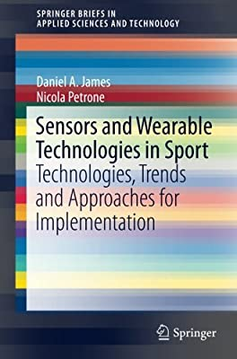 Sensors and Wearable Technologies in Sport: Technologies, Trends and Approaches for Implementation (SpringerBriefs in Applied Sciences and Technology)