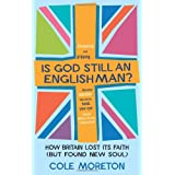 Is God Still an Englishman?: How Britain Lost Its Faith (but Found New Soul)by Cole Moreton