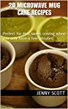 20 Microwave Mug Cake Recipes: Perfect for that sweet craving when you only have a few minutes!